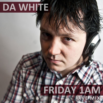 Da White - Friday 1AM