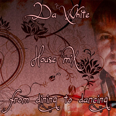 Da White - From Dining To Dancing - House Mix